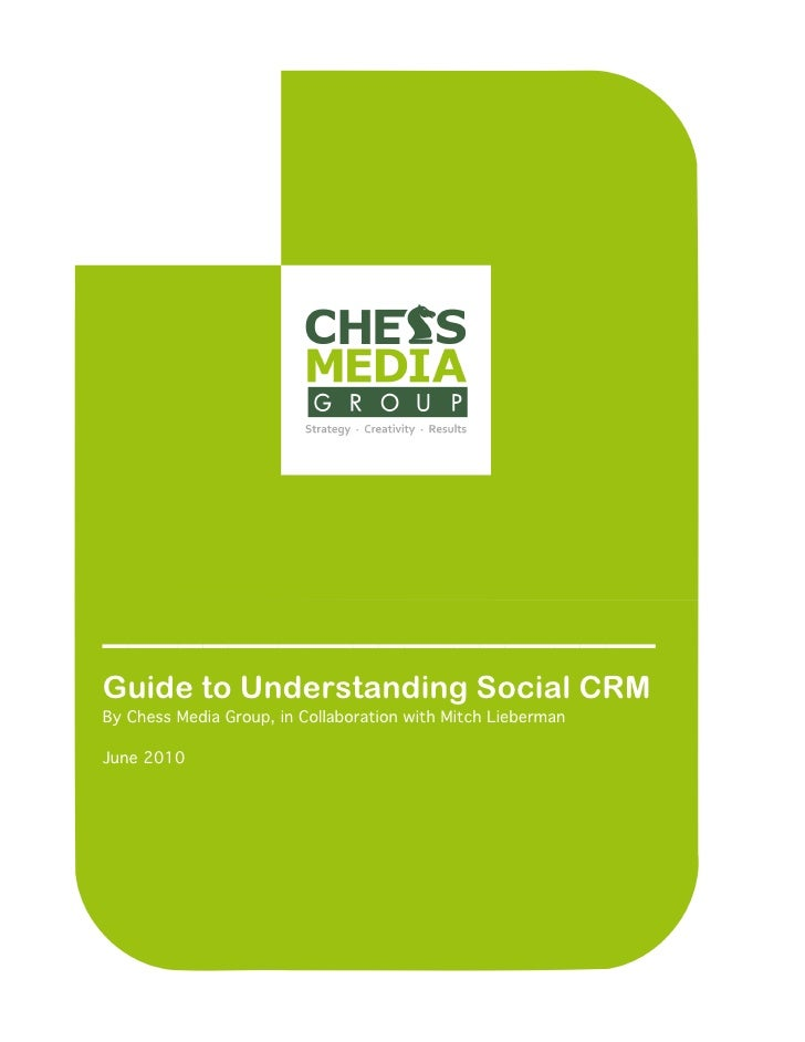 ______________________ Guide to Understanding Social CRM By Chess Media Group, in Collaboration with Mitch Lieberman  June...