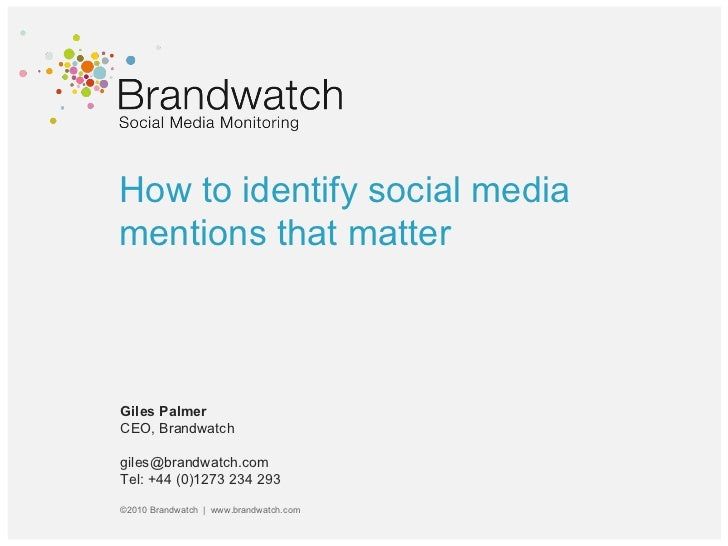 How to identify social media mentions that matter Giles Palmer CEO, Brandwatch giles@brandwatch.com  Tel: +44 (0)1273 234 ...