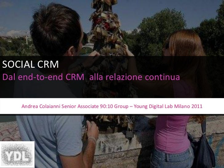 SOCIAL CRMDal end-to-end CRM alla relazione continua    Andrea Colaianni Senior Associate 90:10 Group – Young Digital Lab ...