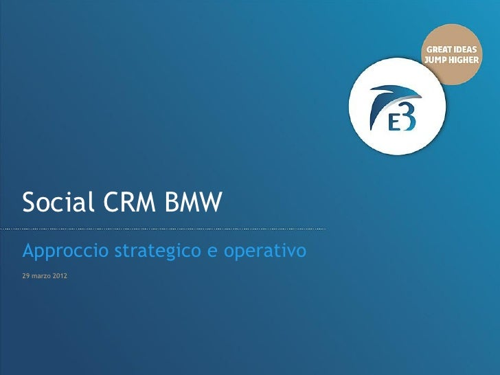 PresentazioneCRM BMW logo ClienteSocial d'agenzia da inserireApproccio strategico e operativo29 marzo 2012                ...