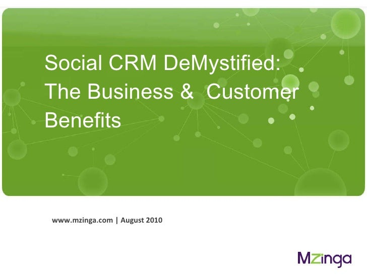 Social CRM DeMystified:  The Business &  Customer Benefits  <ul><li>www.mzinga.com | August 2010 </li></ul>