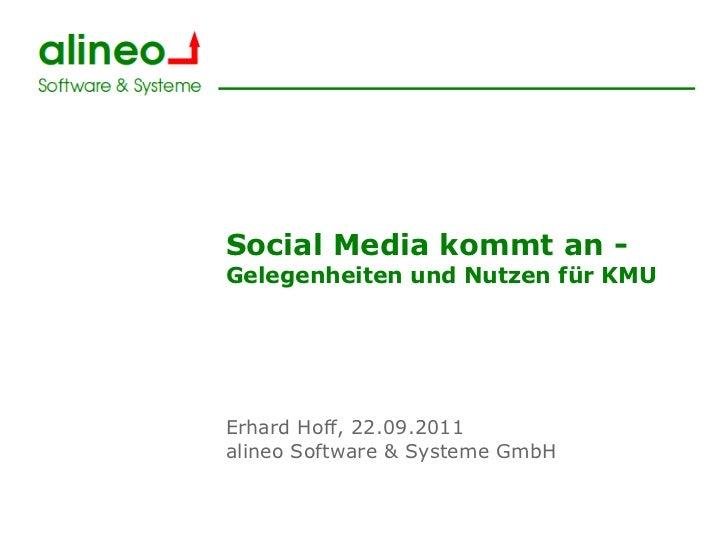 Social Media kommt an -Gelegenheiten und Nutzen für KMUErhard Hoff, 22.09.2011alineo Software & Systeme GmbH