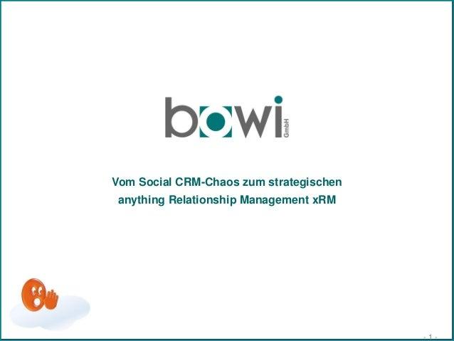 Vom Social CRM-Chaos zum strategischen anything Relationship Management xRM                                         -1-
