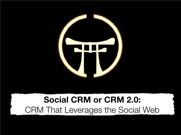 Social CRM:  CRM that Leverages the Social Web
