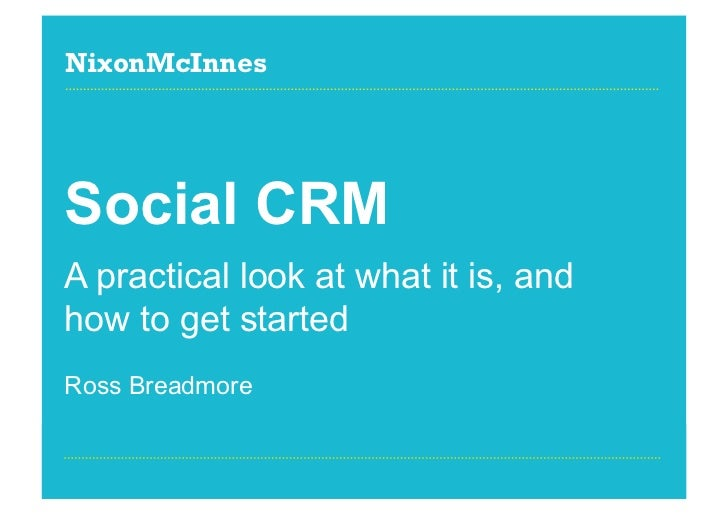 NixonMcInnesSocial CRMA practical look at what it is, andhow to get startedRoss BreadmorePage 1 | Social CRM / Social Medi...