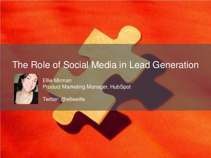 The Role of Social Media in Lead Generation       Ellie Mirman       Product Marketing Manager, HubSpot       Twitter: @el...