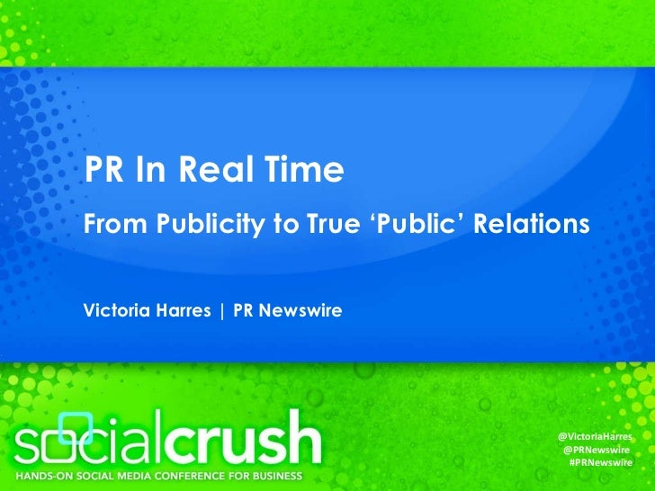 PR In Real Time From Publicity to True 'Public' Relations Victoria Harres | PR Newswire @VictoriaHarres @PRNewswire   #PRN...