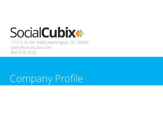 1717 K St NW #900 Washington, DC 20036 sales@socialcubix.com 866-978-2220 Company Profile