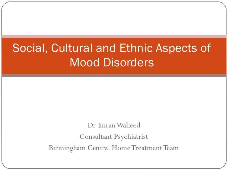 Dr Imran Waheed Consultant Psychiatrist Birmingham Central Home Treatment Team Social, Cultural and Ethnic Aspects of Mood...