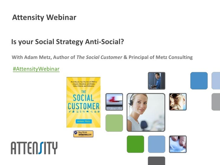 Attensity WebinarIs your Social Strategy Anti-Social?With Adam Metz, Author of The Social Customer & Principal of Metz Con...