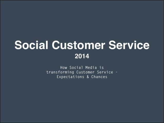 Social Customer Service  2014 How Social Media is transforming Customer Service - Expectations & Chances