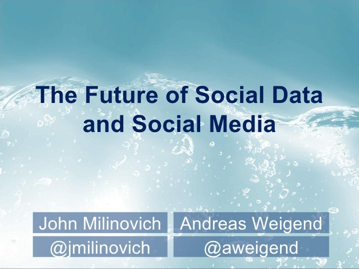 The Future of Social Data    and Social MediaJohn Milinovich   Andreas Weigend @jmilinovich       @aweigend