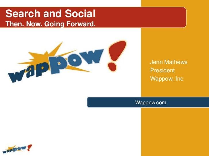 Search and SocialThen. Now. Going Forward.                                Jenn Mathews                                Pres...