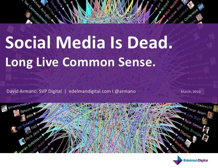 Social  Media  Is  Dead.     Long  Live  Common  Sense.   David  Armano,  SVP  Digital    |  ...