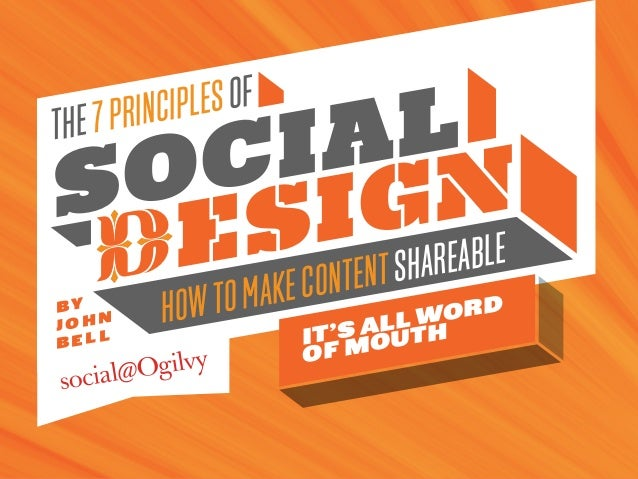 The7PrinciplesofHowtoMakeContentShareableSocialdesignIt's All Wordof MouthByJ ohnB e l l