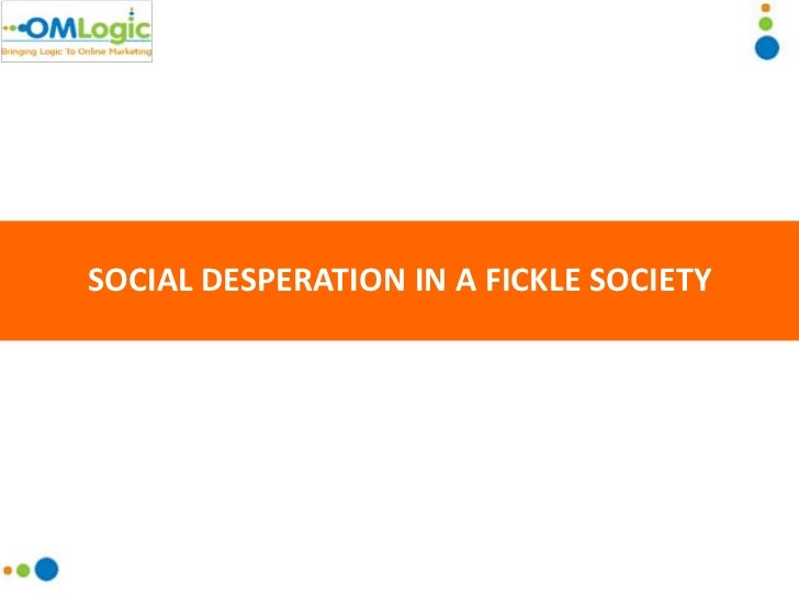 Social Desperation in a Fickle Society