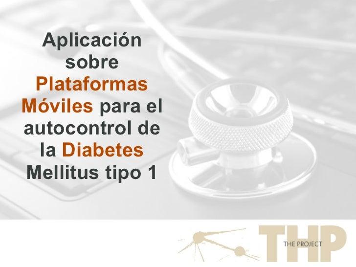 Aplicación sobre  Plataformas Móviles  para el autocontrol de la  Diabetes  Mellitus tipo 1