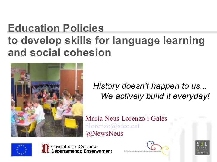 Education Policies  to develop skills for language learning  and social cohesion Maria Neus Lorenzo i Galés [email_address...