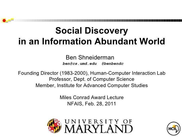 Social Discoveryin an Information Abundant World                   Ben Shneiderman                  ben@cs.umd.edu   @benb...