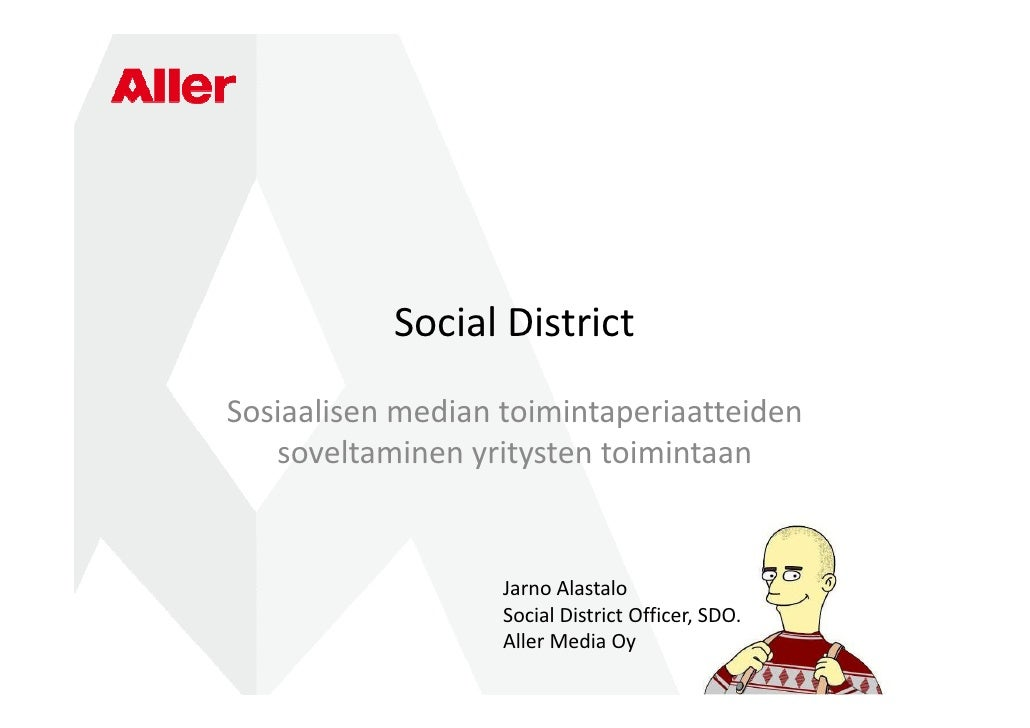 Social District Sosiaalisen median toimintaperiaatteiden    soveltaminen yritysten toimintaan                      Jarno A...