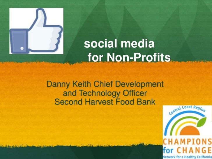 social media          for Non-ProfitsDanny Keith Chief Development   and Technology Officer Second Harvest Food Bank