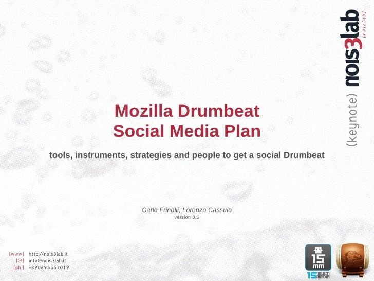 Mozilla Drumbeat                                Social Media Plan                 tools, instruments, strategies and peopl...