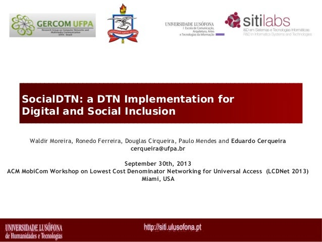 SocialDTN: a DTN Implementation for Digital and Social Inclusion Waldir Moreira, Ronedo Ferreira, Douglas Cirqueira, Paulo...