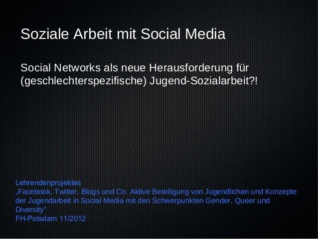 Soziale Arbeit mit Social Media Social Networks als neue Herausforderung für (geschlechterspezifische) Jugend-Sozialarbeit...