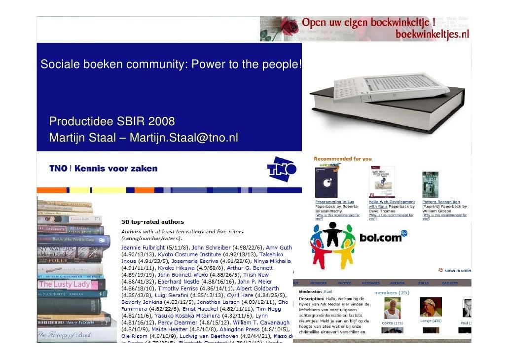 Sociale boeken community: Power to the people!     Productidee SBIR 2008  Martijn Staal – Martijn.Staal@tno.nl            ...