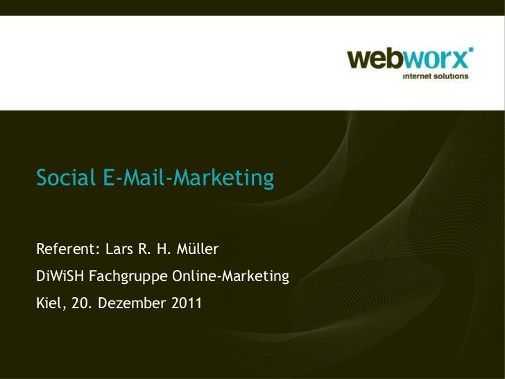 Social E-Mail-MarketingReferent: Lars R. H. MüllerDiWiSH Fachgruppe Online-MarketingKiel, 20. Dezember 2011