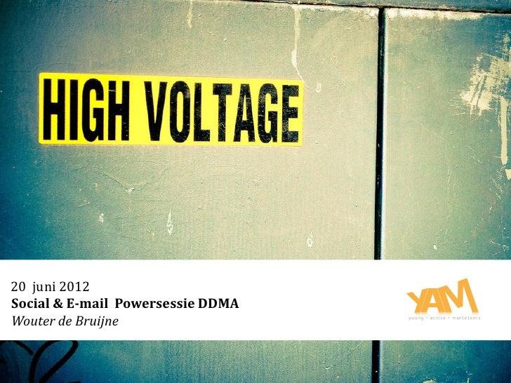 20 juni 2012Social & E-mail Powersessie DDMAWouter de Bruijne