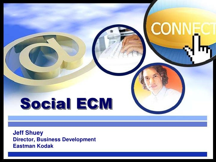 Social ECM<br />Jeff Shuey<br />Director, Business Development<br />Eastman Kodak<br />