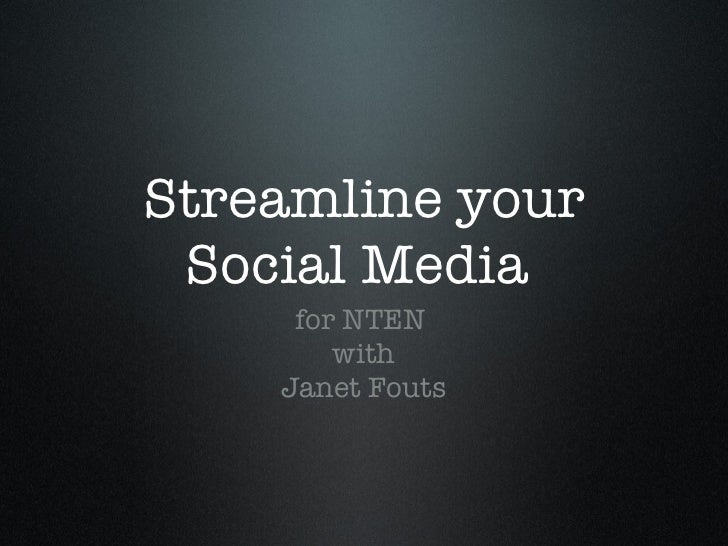 Streamline your Social Media  <ul><li>for NTEN  </li></ul><ul><li>with </li></ul><ul><li>Janet Fouts </li></ul>