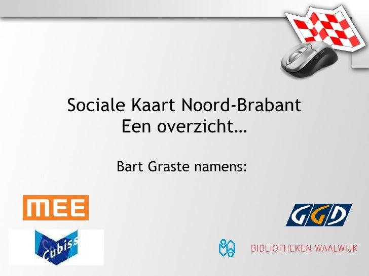 Sociale Kaart Noord-Brabant Een overzicht… Bart Graste namens: