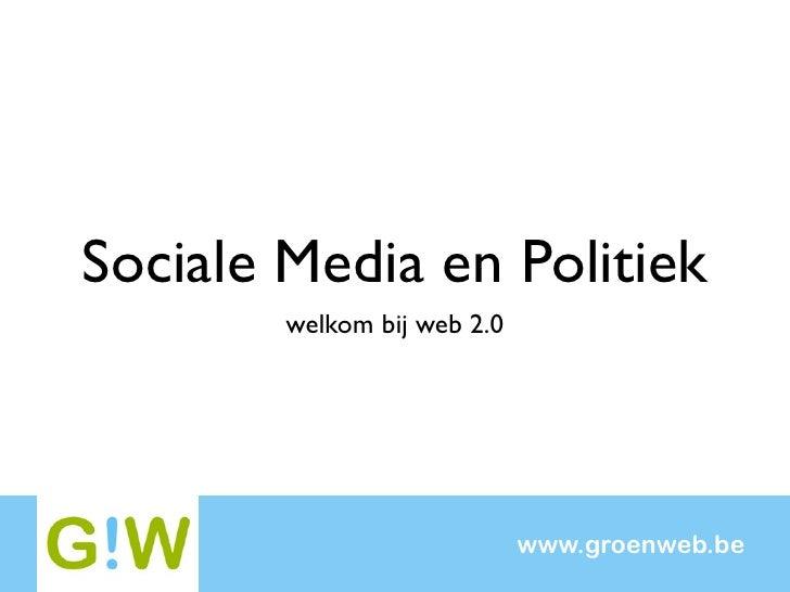 Sociale Media en Politiek         welkom bij web 2.0                                  www.groenweb.be
