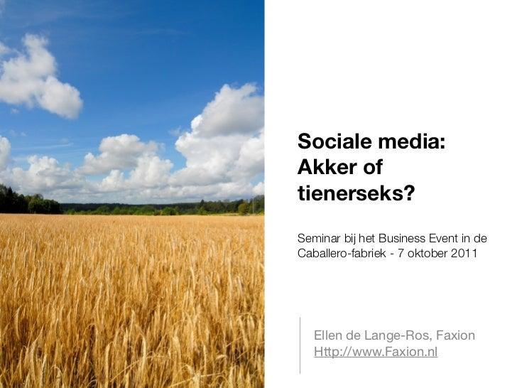 Sociale media:Akker oftienerseks?Seminar bij het Business Event in deCaballero-fabriek - 7 oktober 2011   Ellen de Lange-R...