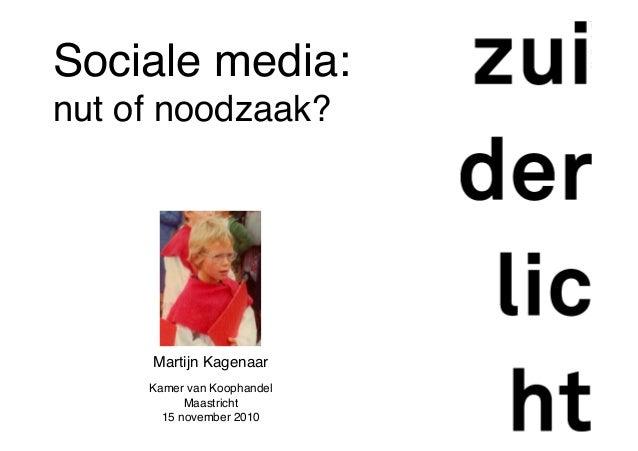 Martijn Kagenaar Kamer van Koophandel Maastricht 15 november 2010 Sociale media: nut of noodzaak?