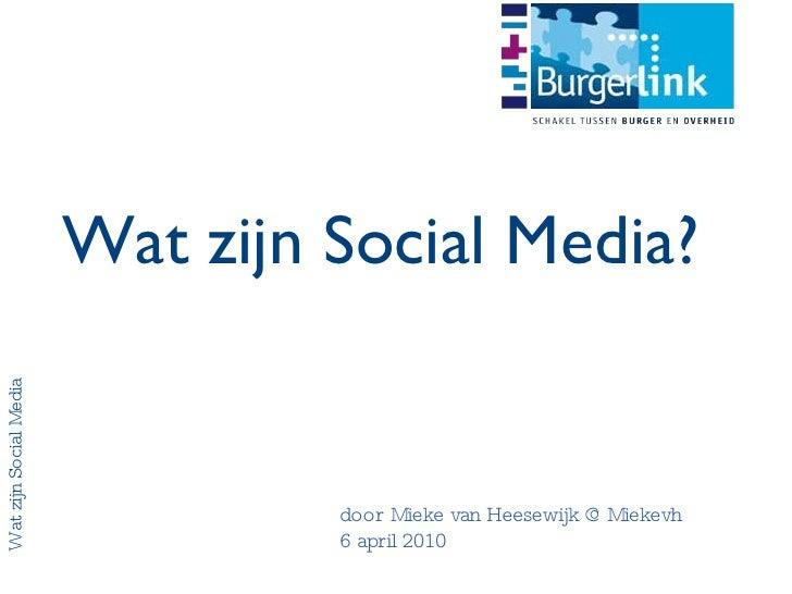 Wat zijn Social Media door Mieke van Heesewijk @Miekevh 6 april 2010 Wat zijn Social Media?