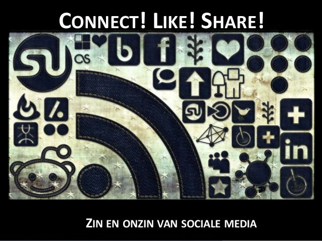CONNECT! LIKE! SHARE! ZIN EN ONZIN VAN SOCIALE MEDIA