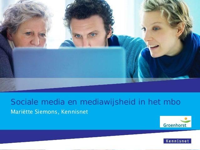 Sociale media en mediawijsheid in het mbo Mariëtte Siemons, Kennisnet