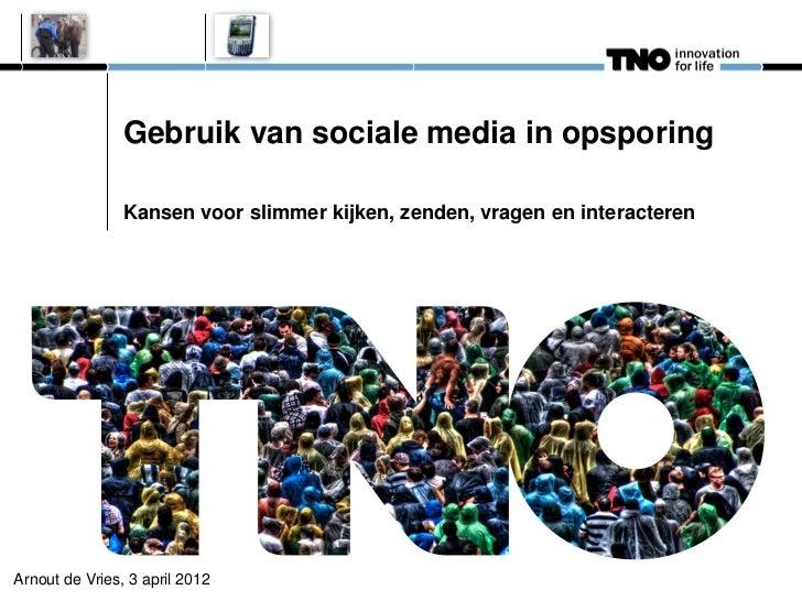 Gebruik van sociale media in opsporing                Kansen voor slimmer kijken, zenden, vragen en interacterenArnout de ...