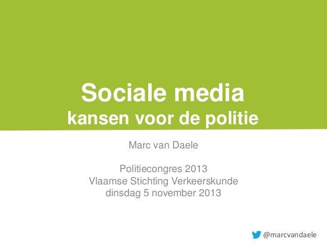Sociale media kansen voor de politie Marc van Daele Politiecongres 2013 Vlaamse Stichting Verkeerskunde dinsdag 5 november...