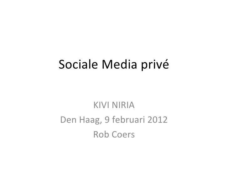 Sociale Media privé       KIVI NIRIADen Haag, 9 februari 2012       Rob Coers