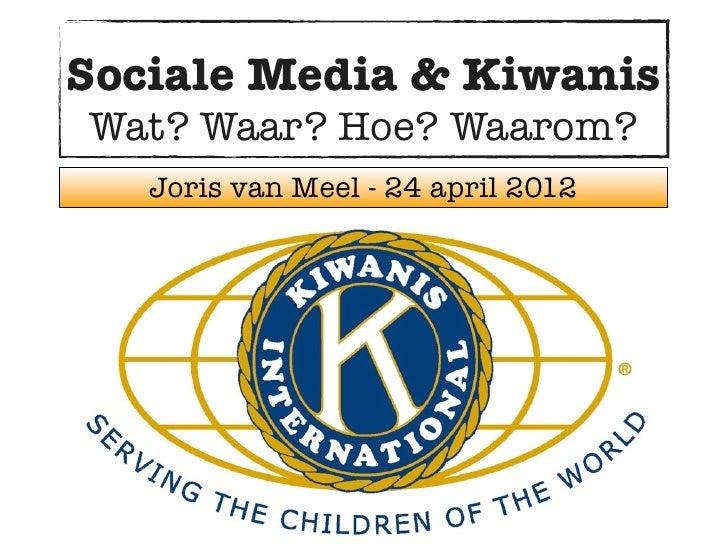 Sociale Media & KiwanisWat? Waar? Hoe? Waarom?   Joris van Meel - 24 april 2012