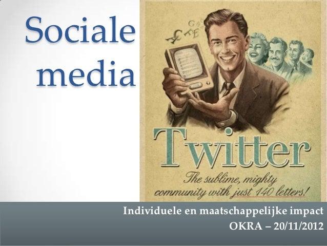 Sociale media      Individuele en maatschappelijke impact                          OKRA – 20/11/2012