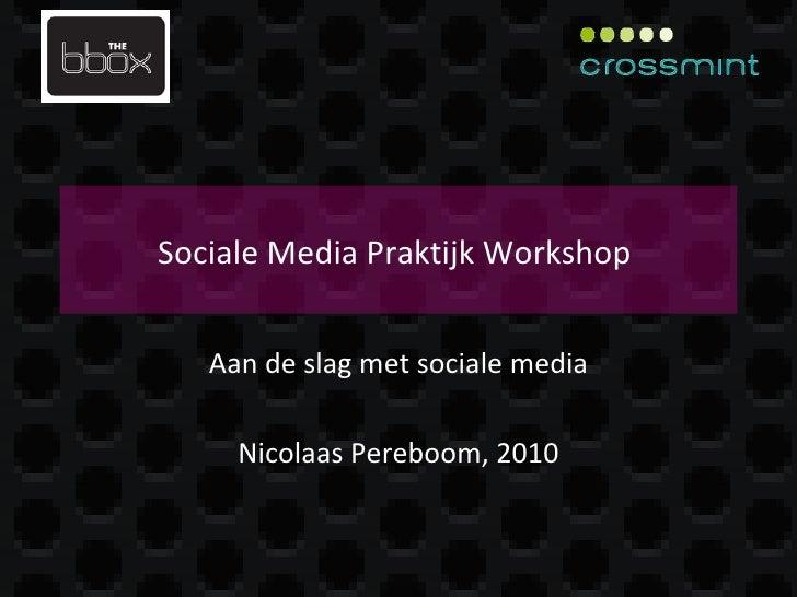 Sociale Media Praktijk Workshop  Aan de slag met sociale media Nicolaas Pereboom, 2010