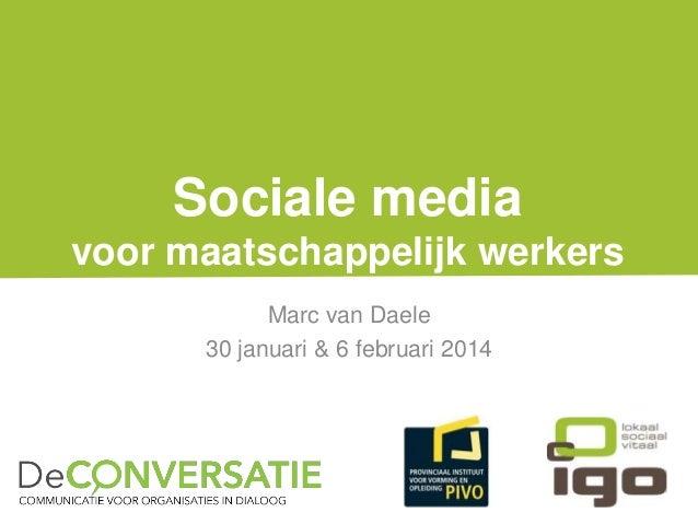 Sociale media voor maatschappelijk werkers Marc van Daele 30 januari & 6 februari 2014  @marcvandaele
