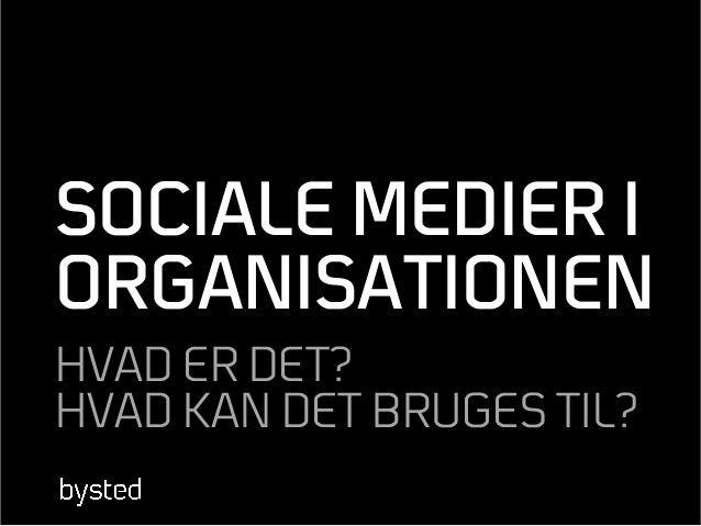 SOCIALE MEDIER I ORGANISATIONEN HVAD ER DET? HVAD KAN DET BRUGES TIL?