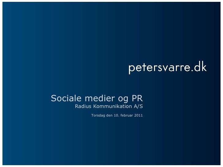Sociale medier og PR<br />Radius Kommunikation A/S<br />Torsdag den 10. februar 2011<br />