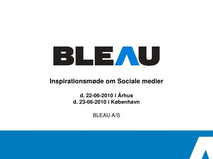 Inspirationsmøde om Sociale medier            d. 22-06-2010 i Århus        d. 23-06-2010 i København                BLEAU ...